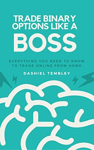 Amazon com: Trade Binary Options Like A Boss: Every thing You Need