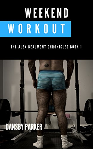 Weekend Workout: The Alex Beaumont Chronicles Book 1