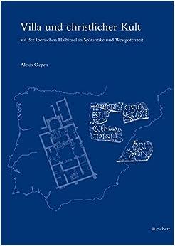 Villa Und Christlicher Kult Auf Der Iberischen Halbinsel in Spatantike Und Westgotenzeit (Spatantike: Fruhes Christentum: Byzanz)