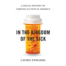 In the Kingdom of the Sick: A Social History of Chronic Illness in America Audiobook by Laurie Edwards Narrated by Holly Fielding