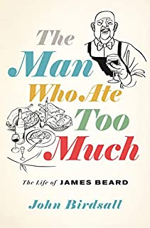 Book Cover: The Man Who Ate Too Much: The Life of James Beard