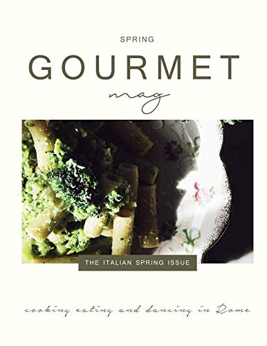 The Gourmet Mag: The Italian Spring Issue by Claudia Rinaldi