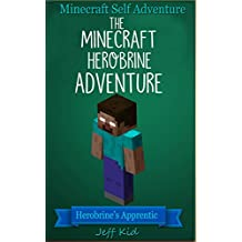 Minecraft Self Adventure: The Minecraft Herobrine Adventure - Herobrine's Apprentice: (Minecraft Choose Your Own Story, Minecraft Self Quest, Minecraft Stories for Children)