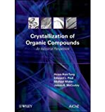 img - for [(Crystallization of Organic Compounds: An Industrial Perspective)] [Author: Hsien-Hsin Tung] published on (June, 2009) book / textbook / text book
