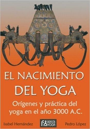 El Nacimiento del Yoga Orígenes y práctica del yoga en el ...