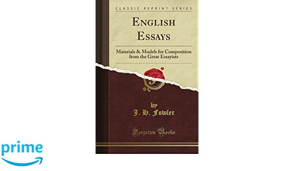 english essays materials  models for composition from the great  english essays materials  models for composition from the great essayists  classic reprint j h fowler amazoncom books