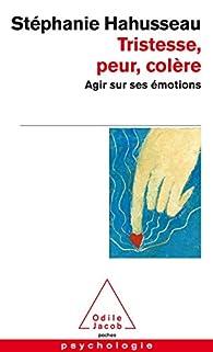 Tristesse, peur, colère : Agir sur ses émotions par Stéphanie Hahusseau