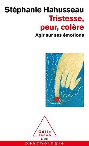 Tristesse, Peur, Colere: Agir Sur Ses Emotions (French Edition)