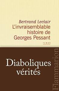 L'invraisemblable histoire de Georges Pessant par Bertrand Leclair