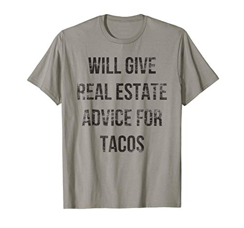 Will Give Real Estate Advice for Tacos funny T-Shirt (Best Real Estate Advice)