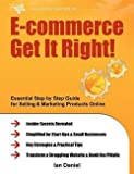 img - for E-Commerce Get It Right! : Essential Step by Step Guide for Selling & Marketing Products Online. Insider Secrets, Key Strategies & Practical Tips (Paperback)--by Ian Daniel [2011 Edition] book / textbook / text book