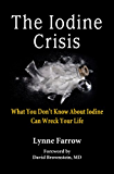 The Iodine Crisis: What You Don't Know About Iodine Can Wreck Your Life
