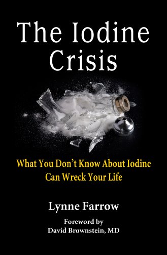 The Iodine Crisis: What You Don't Know About Iodine Can Wreck Your Life by [Farrow, Lynne]