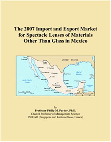 Download bøger i fb2 The 2007 Import and Export Market for Spectacle Lenses of Materials Other Than Glass in Mexico 0546316301 PDF CHM