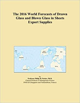 The 2016 World Forecasts of Drawn Glass and Blown Glass in Sheets Export Supplies