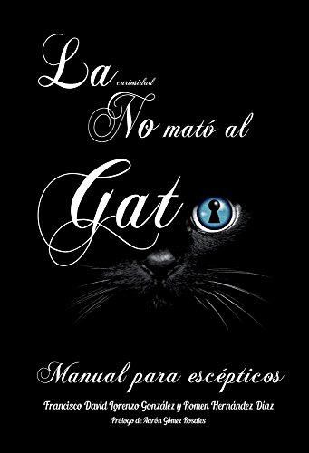 La Curiosidad no mató al gato: Manual para escépticos (Spanish Edition) by [