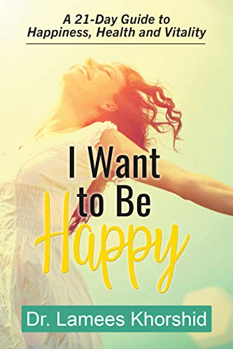 I Want to Be Happy: A 21-Day Guide to Happiness, Health, and Vitality