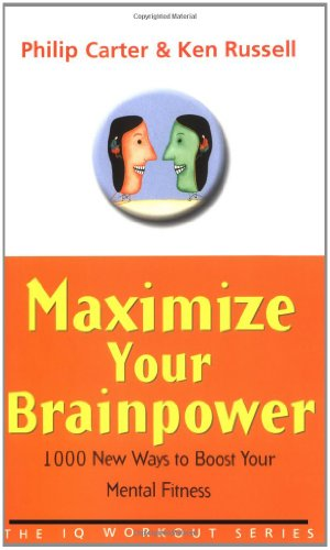 Maximize Your Brainpower: 1000 New Ways To Boost Your Mental Fitness