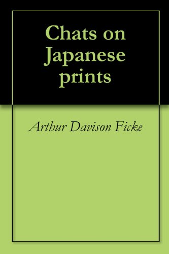 Amazon.com: Chats on Japanese prints eBook: Arthur Ficke ...