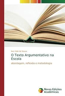 O Texto Argumentativo na Escola: abordagem, reflexão e metodologia