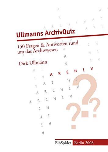 Ullmanns ArchivQuiz: 150 Fragen & Antworten rund um das Archivwesen