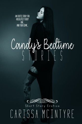 Candy's Bedtime Stories: Short Story Erotica (Volume 1)