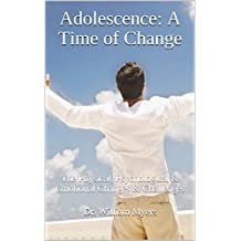 Adolescence: A Time of Change: The Physical, Psychological & Emotional Changes & Challenges (Child Psychology & Mental Health Book 4)