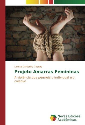 Projeto Amarras Femininas: A violência que permeia o individual e o coletivo