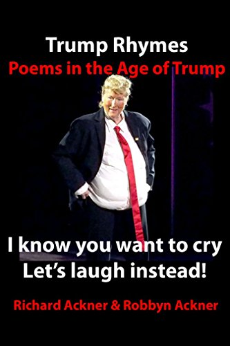 Download PDF Trump Rhymes-Poems in the Age of Trump - I Know You Want To Cry-Let's laugh instead