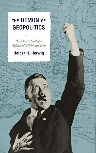 The Demon of Geopolitics: How Karl Haushofer