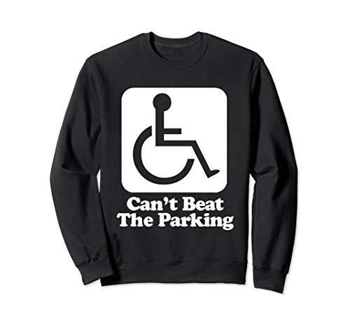 Funny Wheelchair T-Shirt: Can't Beat The Parking handicapped Sweatshirt