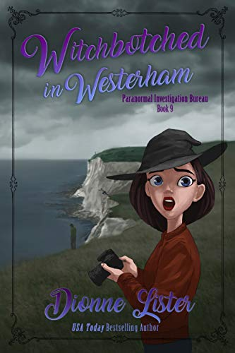 Witchbotched in Westerham (Paranormal Investigation Bureau Cosy Mystery Book 9) by [Lister, Dionne]
