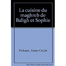 Cuisine du Maghreb de Baligh ET Sophie (La)