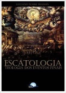 Escatologia: Teologia dos Eventos Finais