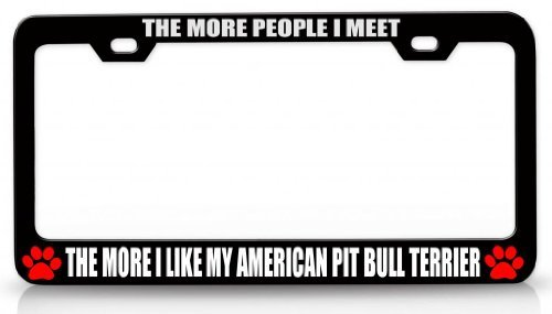 License Plate Covers The More People I Meet The More I Like My American Pit Bull Terrier Pet Steel Metal License Plate Frame Bl # 58