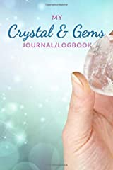 My Crystal & Gems Journal/Logbook: Guided Notebook For Recording Your Crystals, Gems & Stones Paperback