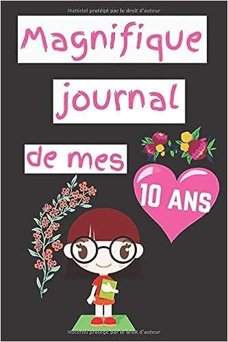 Idée Cadeau Amazon Magnifique journal de mes 10 ans: carintime pour filles de 10