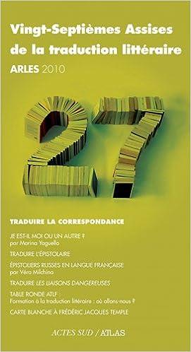 Livres gratuits en ligne Vingt-septièmes Assises de la traduction littéraire (Arles 2010) : Traduire la correspondance epub, pdf
