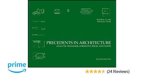 amazon com: precedents in architecture: analytic diagrams, formative ideas,  and partis (9780470946749): roger h  clark, michael pause: books
