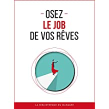 Osez le job de vos rêves (Coaching pro) (French Edition)