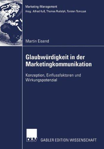 Glaubwürdigkeit in der Marketingkommunikation: Konzeption, Einflussfaktoren und Wirkungspotenzial (Marketing-Management) (German Edition)