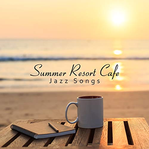 Song Dessert - Summer Resort Cafe Jazz Songs: 15 Happy Instrumental Jazz Background 2019 Songs for Perfect Relax with Coffee and Dessert in a Beach Cafe