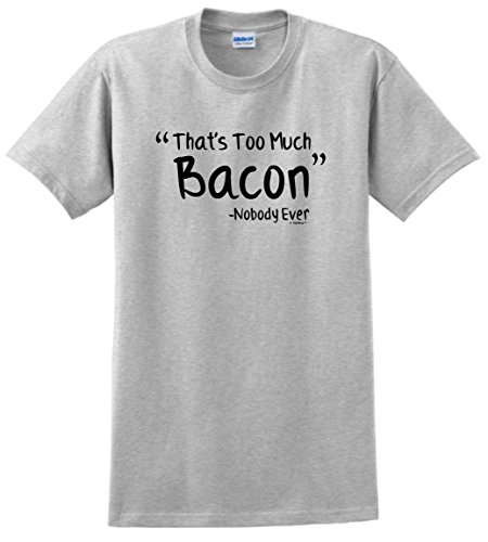 Bacon Themed Gifts Funny Bacon That's Too Much Bacon Said Nobody Ever T-Shirt Large Ash (Breakfast Themed Gift Baskets)