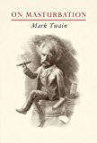 Mark Twain On Masturbation (English Edition)