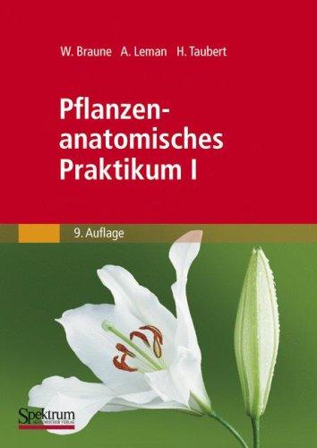 Pflanzenanatomisches Praktikum I: Zur Einführung in die Anatomie der Vegetationsorgane der Samenpflanzen (German Edition)