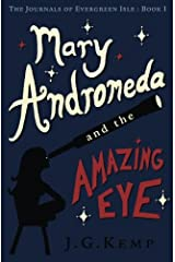 Mary Andromeda and the Amazing Eye (The Journals of Evergreen Isle) (Volume 1) Paperback