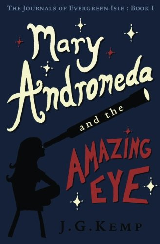 Mary Andromeda and the Amazing Eye (The Journals of Evergreen Isle) (Volume 1)