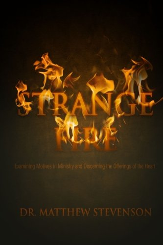 Strange Fire: Examining Motives in Ministry And Discerning Offerings of the Heart