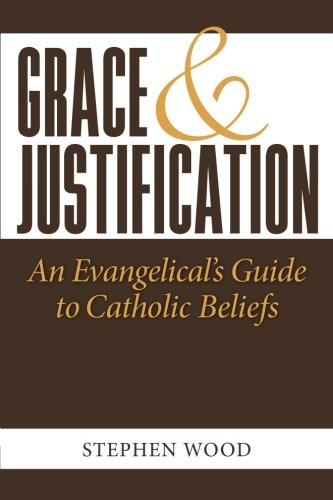 grace-justification-an-evangelicals-guide-to-catholic-beliefs