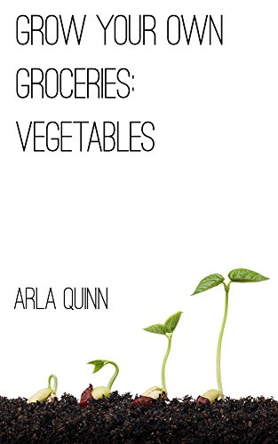 Grow Your Own Groceries: Vegetables by [Quinn, Arla]